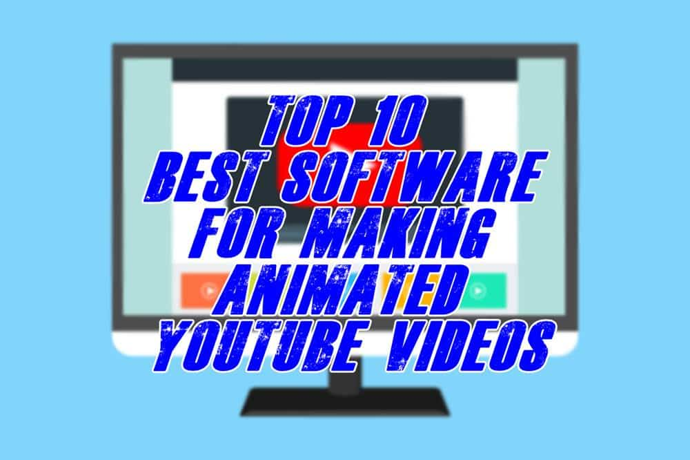best software for making animated youtube videos